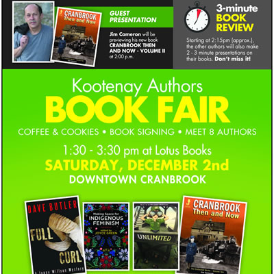The Kootenay Author's Book Fair is being held at Lotus Books in downtown Cranbrook, December 2nd, from 1:30 pm to 3:30 pm.