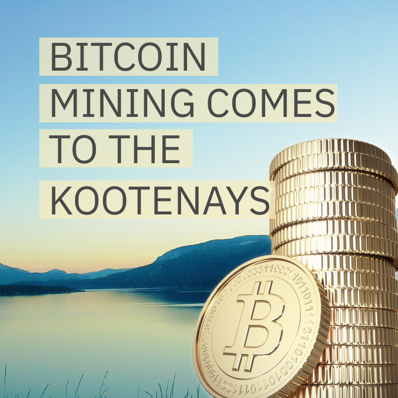 Image of lake and mountain, with the words 'Bitcoin Mining comes to the Kootenays'.