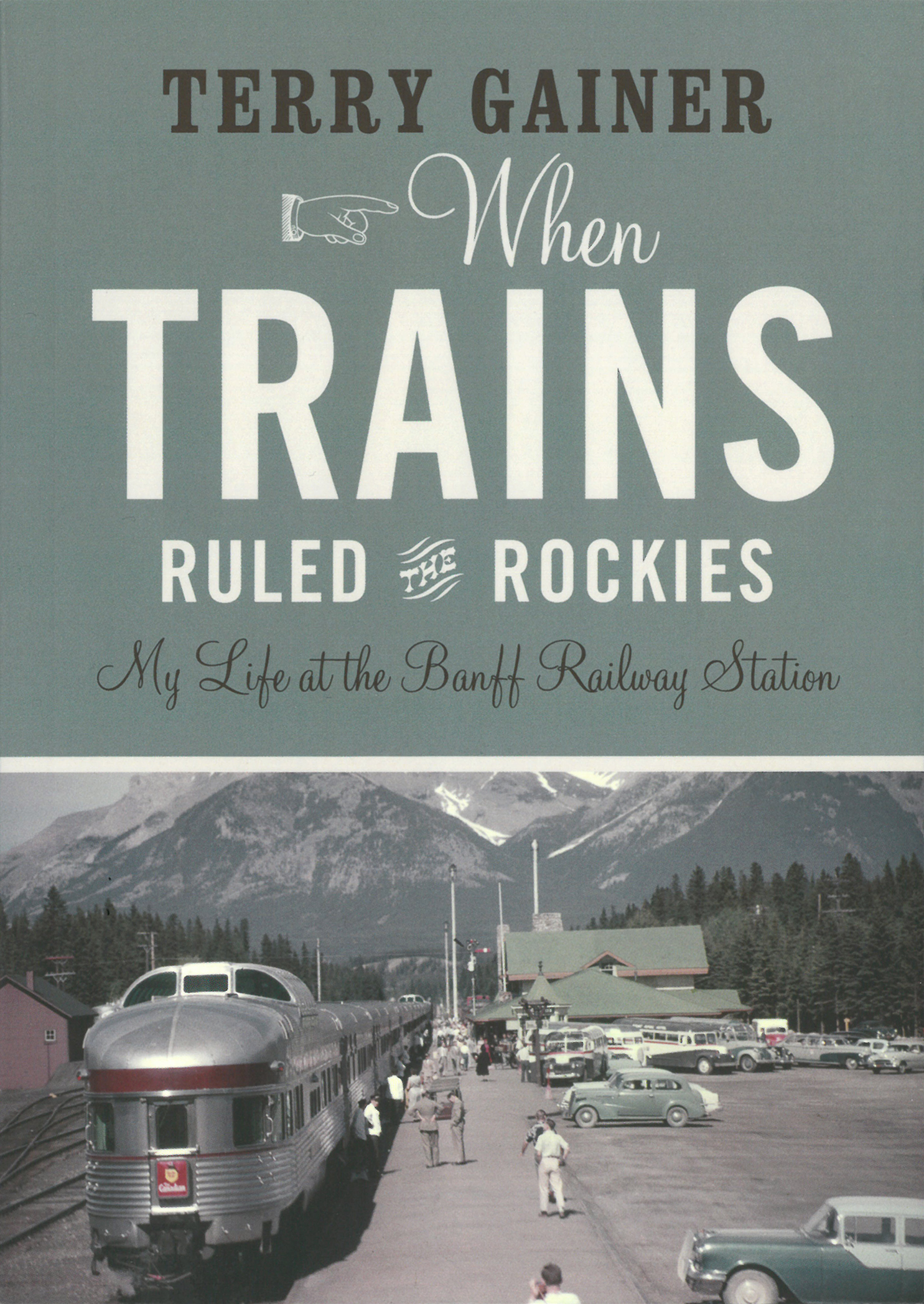 Cover of book - 'When Trains Ruled the Rockies: My Life at the Banff Railway Station'